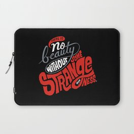 There is no beauty without some strangeness. Laptop Sleeve