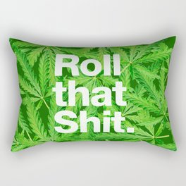 Roll that Shit Rectangular Pillow