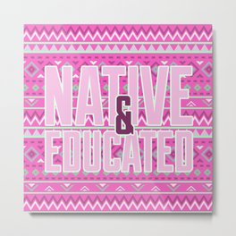 Native & Educated Metal Print