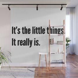 It's the little things Wall Mural