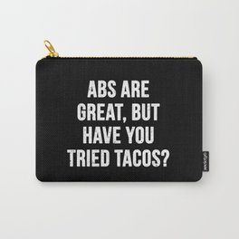 Abs are great, but have you tried tacos? (White Text) Carry-All Pouch