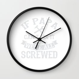If Papa Can't Fix It We're All Screwed Wall Clock