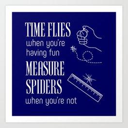 Time Flies & Measure Spiders Art Print