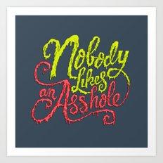Nobody Likes an Asshole  Art Print