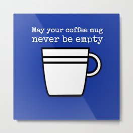 May Your Coffee Mug Overfloweth Metal Print