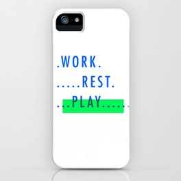 Work. Rest. PLAY. iPhone Case