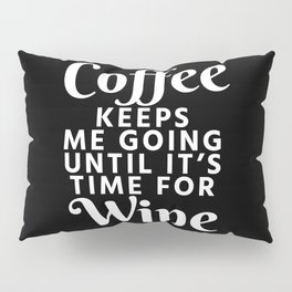 Coffee Keeps Me Going Until It's Time For Wine (Black & White) Pillow Sham