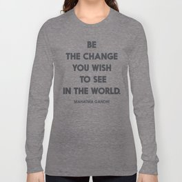 Be the change you wish to see in the World, Mahatma Gandhi quote for human rights, freedom, justice Long Sleeve T-shirt