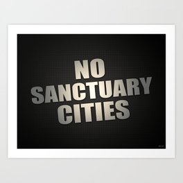 No Sanctuary Cities Art Print