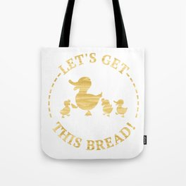 Let's Get This Bread Funny Duck Meme Tote Bag