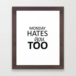 Monday Hates You Too Framed Art Print