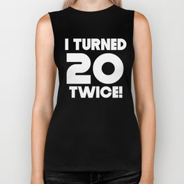 I Turned 20 Twice 40th Birthday Biker Tank