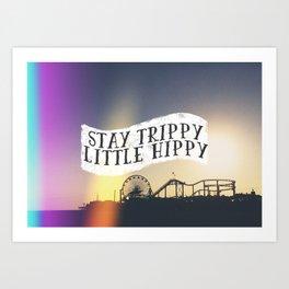 Stay Trippy Little Hippy Art Print
