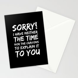 Sorry I Have Neither the Time Nor the Crayons Stationery Cards