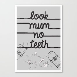 Look Mum No Teeth Canvas Print