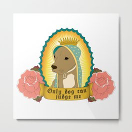Only Dog Can Judge Me Metal Print