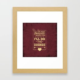 The most romantic words ever- I will do the dishes- Typography Framed Art Print