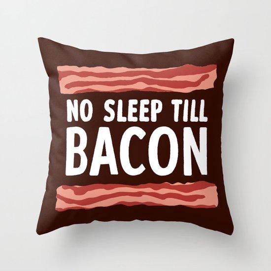 No Sleep Till Bacon Throw Pillow