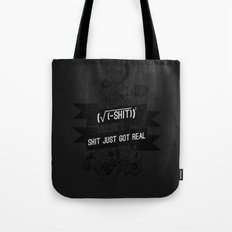 Shit Just Got Real Tote Bag