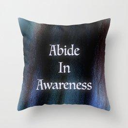 Abide In Awareness Inspiration Throw Pillow