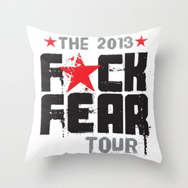 F★CK FEAR (the 2013 tour) Throw Pillow
