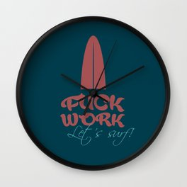 Fuck work - let's surf! Wall Clock