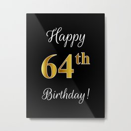 """Elegant """"Happy 64th Birthday!"""" With Faux/Imitation Gold-Inspired Color Pattern Number (on Black) Metal Print"""