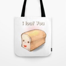 i loaf you Tote Bag