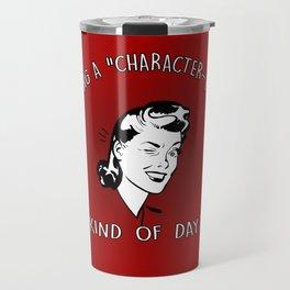 CHARACTER-BUILDING KIND OF DAY Travel Mug