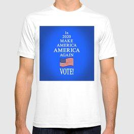 In 2020 make America AMERICA again - vote! T-shirt