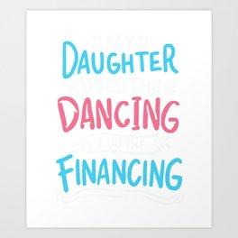 Dancing I Watch 12 Hours Of Dancing Gift Dance Dad Art Print