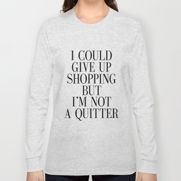 Fashion Poster Fashion Wall Art Girl Room Art I could Quit Shopping But I am not Quitter Funny Art Long Sleeve T-shirt