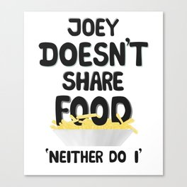 Joey doesnt share food Canvas Print
