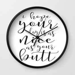 FUNNY DARLING GIFT, I Hope You Day Is As Nice As You Butt,Funny Print,Women Gift,Gift For Her,Office Wall Clock