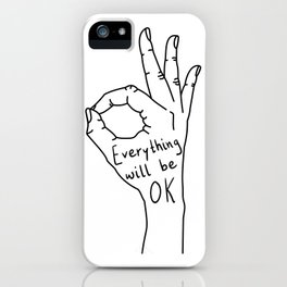 Everything Will Be OK iPhone Case