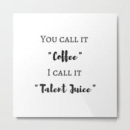 Coffee Talent Metal Print