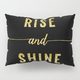 TEXT ART GOLD Rise and shine Pillow Sham