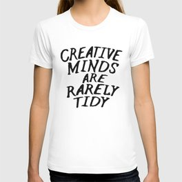 Creative Minds Are Rarely Tidy T-shirt