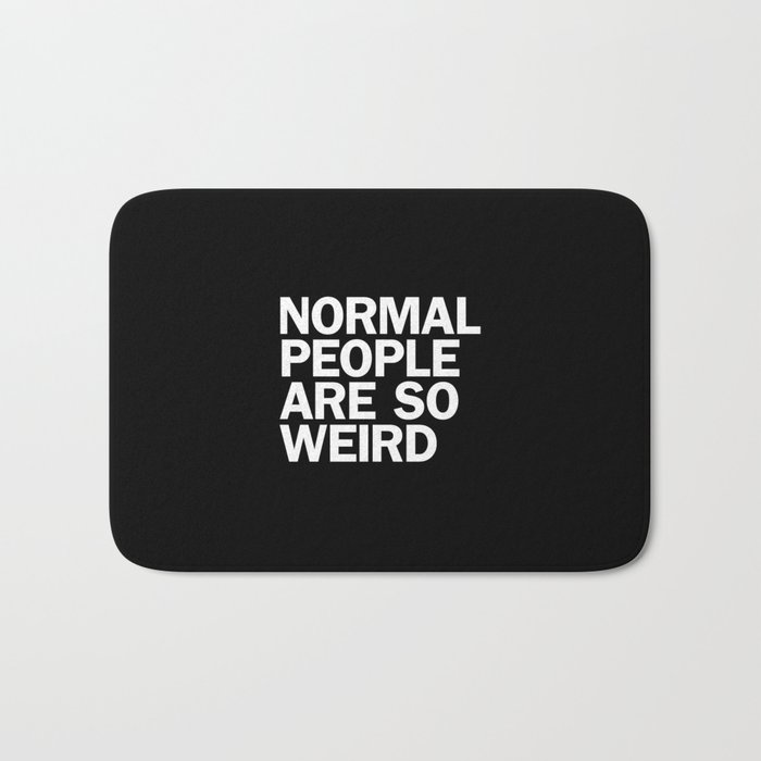 NORMAL PEOPLE ARE SO WEIRD Bath Mat