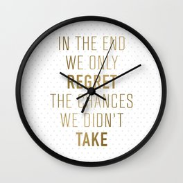 In The End We Only Regret The Chances We Didn't Take Wall Clock