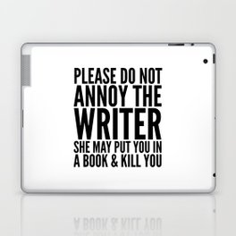 Please do not annoy the writer. She may put you in a book and kill you. Laptop & iPad Skin