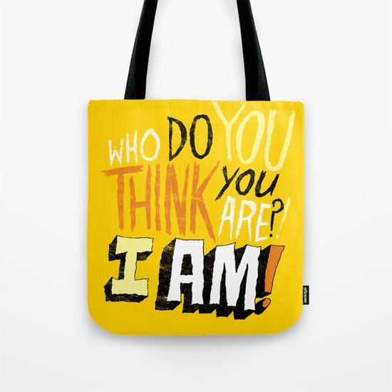 """""""WHO DO YOU THINK YOU ARE?! I AM!!"""" Tote Bag"""