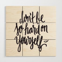 don't be so hard on yourself Wood Wall Art