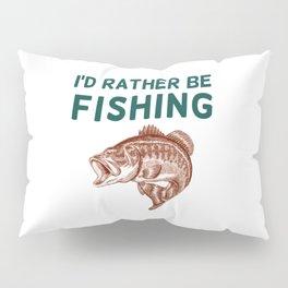 I'd Rather be Fishing Pillow Sham