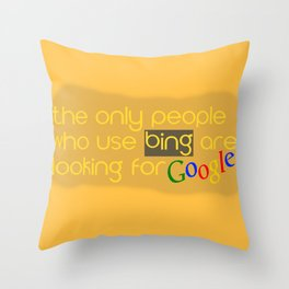 People use Bing for Google Throw Pillow