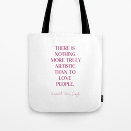 THERE IS NOTHING MORE TRULY ARTISTIC THAN TO LOVE PEOPLE Fuchsia Rose Love. Tote Bag