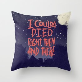COULDA DIED Throw Pillow