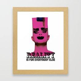 REALITY IS FOR EVERYBODY ELSE Framed Art Print