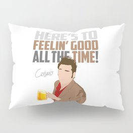 Feelin' Good All the Time! Pillow Sham