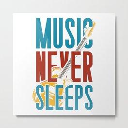Music Never Sleeps Metal Print